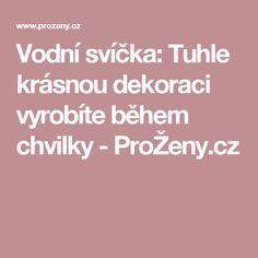 Vodní svíčka: Tuhle krásnou dekoraci vyrobíte během chvilky - ProŽeny.cz