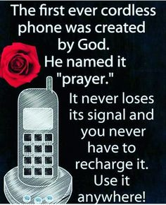 """The first ever cordless phone was created by God. He named it """"prayer."""" It never loses its signal and you never have to recharge it. Use it anywhere. Just keep praying and never stop. GOD loves you. ➡Picture from @ nilesjennifer18 on Instagram.⬅ ❤"""