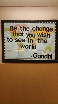 """Be the change that you wish to see in the world."" -Gandhi   RA Bulletin board"