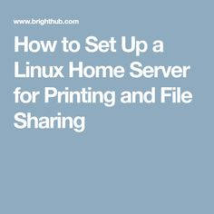 How to Set Up a Linux Home Server for Printing and File Sharing
