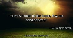 Friends should be like books, few, but hand-selected.. Image from www.friendship-quotes.co.uk