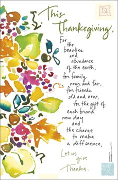 """Quote: """"This Thanksgiving, for the beauties and abundance of the earth, for family near and far, for friends old and new, for the gift of each brand new day and the chance to make a difference, let us give thanks.""""  www.kathydavis.com/"""