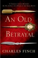 An Old Betrayal - by Charles Finch. Drawn back into his old profession, Charles Lenox, a Member of Parliament, investigates the murder of an innocuous country squire and discovers that this body is only the first step in a deadly plan to destroy England's monarchy.