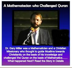Dr. Gary Miller was a Mathematician who thought to guide Muslims towards Christianity until he read the Quarn