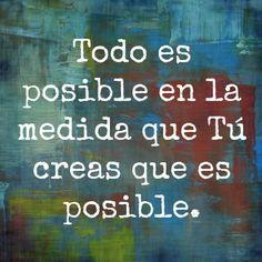 Todo es posible en la medida que tú creas que es posible... #Citas #Frases @Candidman