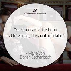 """So soon as a fashion is Universal, it is out of date."" - Marie Von Ebner-Eschenbach #LorenaPaggi #FashionQuotes #MarieVonEbnerEschenbach"