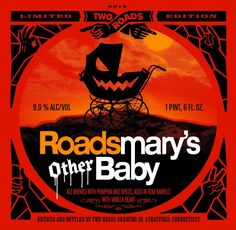 ROADSMARY'S OTHER BABY PUMPKIN ALE  Our Roadsmary's Baby is made using hand selected, fresh-from-the-distillery Caribbean rum barrels. We took these barrels and aged it even longer to create this frightfully good Roadsmary's Other Baby. The extra aging results in an OTHER-wordly brew with even more wood and rum character.