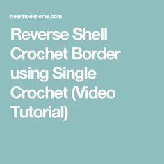 Reverse Shell Crochet Border using Single Crochet (Video Tutorial)