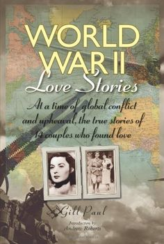 World War II Love Stories At a Time of Global Conflict and Upheaval the True Stories of 14 Couples Who Found Love * Details can be found by clicking on the image.