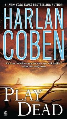 Play Dead   Read Coben's first book and you will be hooked.
