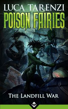 Luca Tarenzi - Poison Fairies: The Landfill War by -Rom- Genre: Urban Fantasy