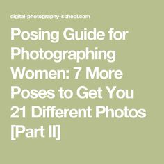 Posing Guide for Photographing Women: 7 More Poses to Get You 21 Different Photos [Part II]