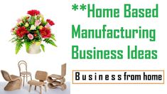 Home Based Manufacturing Business Ideas – Profitable Small Business