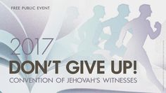 DON'T GIVE UP! Convention of Jehovah's Witnesses 2017