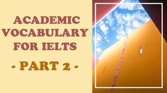 How to get IELTS band 8- Academic vocabulary for IELTS part 2