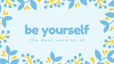 Be (the best version of) yourself