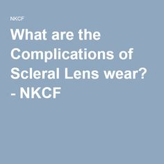 What are the Complications of Scleral Lens wear? - NKCF