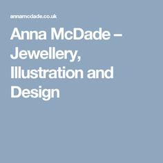 Anna McDade – Jewellery, Illustration and Design