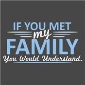 If You Met My Family, You Would Understand T-Shirt
