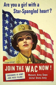 """""""Join The WAC Now!"""" (Are You a Girl with a Star-Spangled heart? by 'Women's Army Corps United States Army' - Illustration by Bradshaw Crandell (b. 1896 - d. American) ~ Original American 'World War II' Vintage Propaganda Poster. Military Women, Military History, Ww2 Women, Military Signs, Military Party, Military Service, Military Life, Nazi Propaganda, Women's Army Corps"""