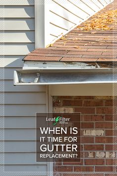 Know when it's time for gutter replacement so you don't run into a home disaster | LeafFilter North, LLC