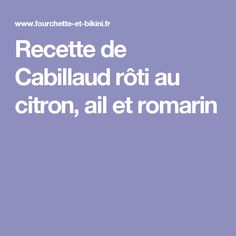 Recette de Cabillaud rôti au citron, ail et romarin Food Inspiration, Cooking, Skinny Kitchen, Good Food, Lemon Chicken, Kitchen, Cuisine, Koken, Brewing