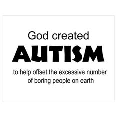 God created autism to help offset the excessive number of boring people on earth. #autismawareness