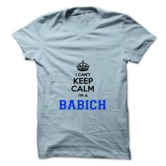 I cant keep calm Im a BABICH - #slogan tee #sweater fashion. BUY TODAY AND SAVE   => https://www.sunfrog.com/Names/I-cant-keep-calm-Im-a-BABICH.html?id=60505