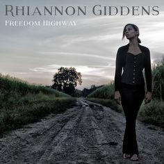FREEDOM HIGHWAY Rhiannon Giddens album