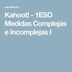 Kahoot! - 1ESO  Medidas Complejas e Incomplejas I