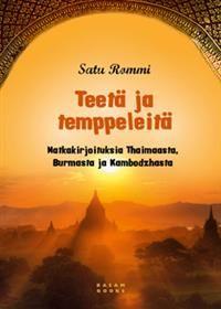 €18.80 Teetä ja temppeleitä - matkakertomuksia Thaimaasta, Burmasta ja Kambodzhasta (Sidottu) Satu Rommi