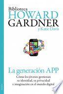 Título: La generación APP : cómo los jóvenes gestionan su identidad, su privacidad y su imaginación en el mundo digital / Autor: Gardner, Howard / Ubicación: Biblioteca FCCTP - USMP 1er Piso / Código: 004.67 G25