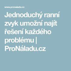 Jednoduchý ranní zvyk umožní najít řešení každého problému   ProNáladu.cz