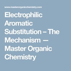 Electrophilic Aromatic Substitution – The Mechanism — Master Organic Chemistry