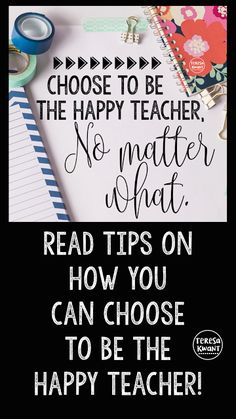 "Choose to be the happy teacher! Don't let your attitude, ""hard class,"" or other teacher struggles get in your way. Find the good in your students, and teach and live with a positive attitude!"
