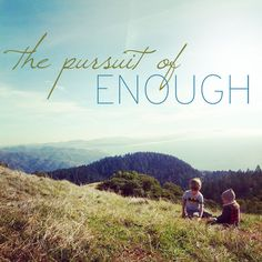 The Pursuit of Enough: When God makes it beautiful