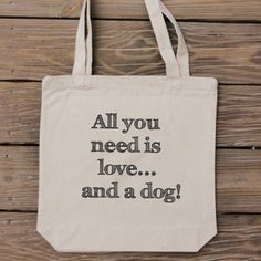 Dog Lover Tote Bag - Custom Canvas - Quotes to Love - All You Need is Love and a Dog