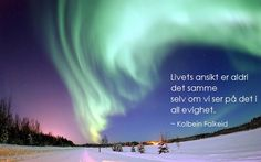 - Kolbein Falkeid See The Northern Lights, Aurora Borealis, Deep Thoughts, Cool Words, Poetry, Wisdom, Humor, Sayings, Nature