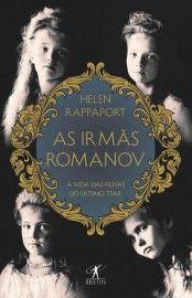 Baixar Livro As Irmas Romanov - Helen Rappaport em PDF, ePub e Mobi ou ler online