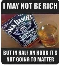 a meme with a bottle of jack daniels and text about not being rich and forgetting about it Whiskey Drinks, Scotch Whiskey, Irish Whiskey, Bourbon Whiskey, Tennessee Whiskey, Alcohol Memes, Funny Alcohol, Alcohol Quotes, Whiskey Quotes