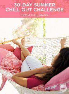 30-Day Summer Chill Out Challenge   Chill out with our day-by-day guide for chillaxing into summer. Includes 30 serene, breezy, take-it-easy ideas to help you kick back, relax and keep your cool.