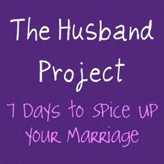 BusyBliss: The Husband Project: 7 Days to Spice Up Your Marriage