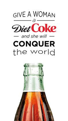 Never stand between a woman and her Diet Coke.