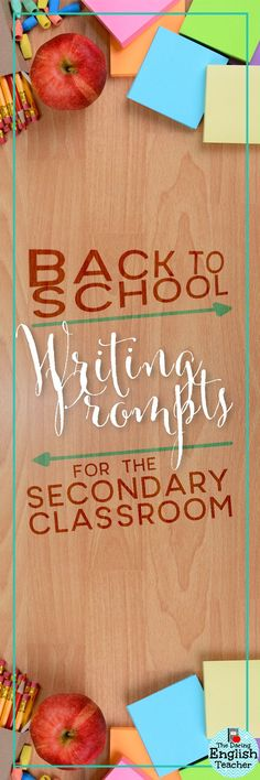 Back to school writing prompts for the secondary classroom to inspire any student.