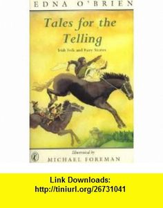 Tales for the Telling Irish Folk and Fairy Stories (9780140347005) EDNA OBRIEN , ISBN-10: 0140347003  , ISBN-13: 978-0140347005 ,  , tutorials , pdf , ebook , torrent , downloads , rapidshare , filesonic , hotfile , megaupload , fileserve