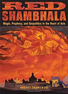 Red Shambhala: Magic Prophecy And Geopolitics In The Heart Of Asia PDF