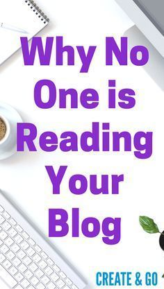 8 Reasons why no one is reading your blog and how to fix it! Blogging tips | http://createandgo.co/why-no-one-reading-is-reading-your-blog/
