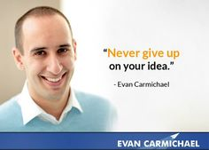 """Never give up on your idea."" - Evan Carmichael"