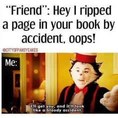 Lol! Don't mess with my books!