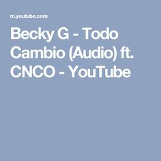 Becky G - Todo Cambio (Audio) ft. CNCO - YouTube